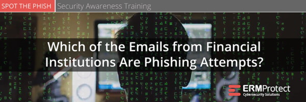 Which of the emails from financial institutions are phishing attempts? Spot the Phish