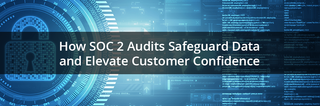 How SOC 2 Audits Safeguard Data and Elevate Customer Confidence